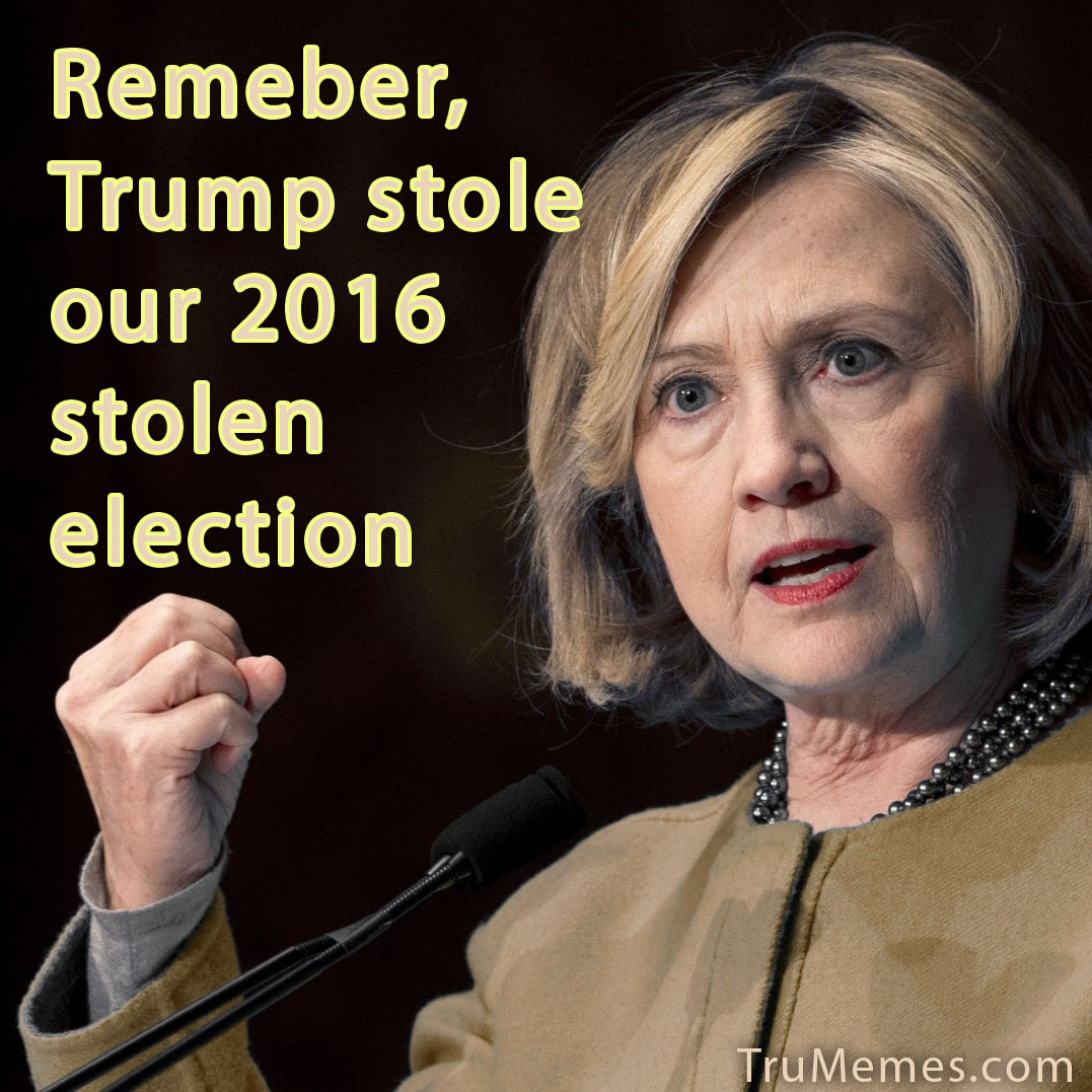 Remember, Trump stole our 2016 stolen election