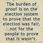 We the people say the burden of proof is on the election system